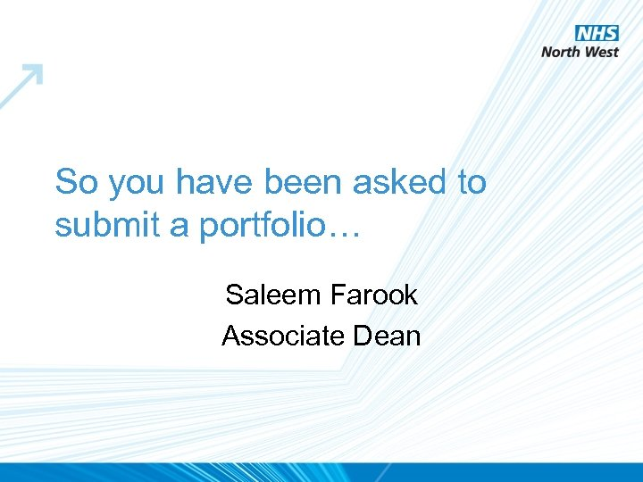 So you have been asked to submit a portfolio… Saleem Farook Associate Dean