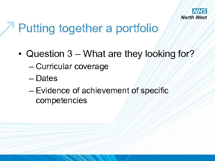 Putting together a portfolio • Question 3 – What are they looking for? –