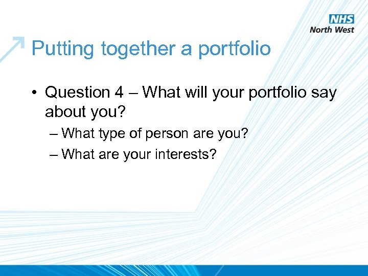 Putting together a portfolio • Question 4 – What will your portfolio say about