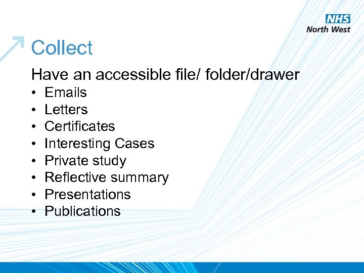 Collect Have an accessible file/ folder/drawer • • Emails Letters Certificates Interesting Cases Private