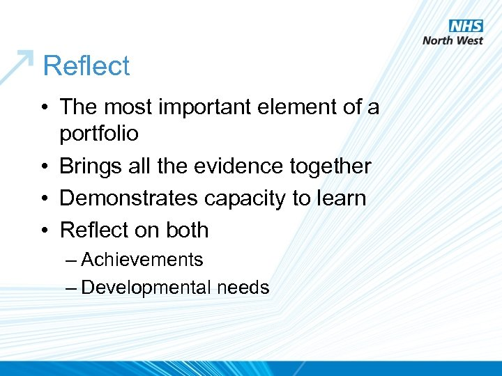 Reflect • The most important element of a portfolio • Brings all the evidence