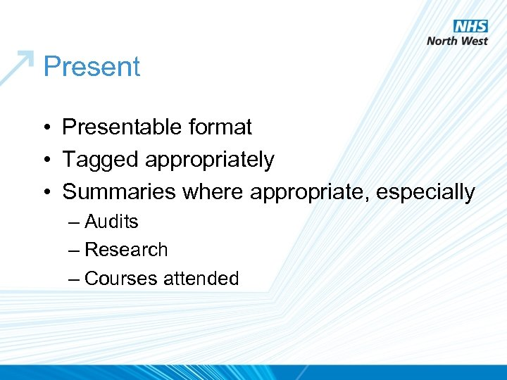Present • Presentable format • Tagged appropriately • Summaries where appropriate, especially – Audits