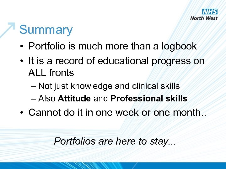 Summary • Portfolio is much more than a logbook • It is a record