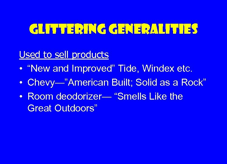 """Glittering generalities Used to sell products • """"New and Improved"""" Tide, Windex etc. •"""
