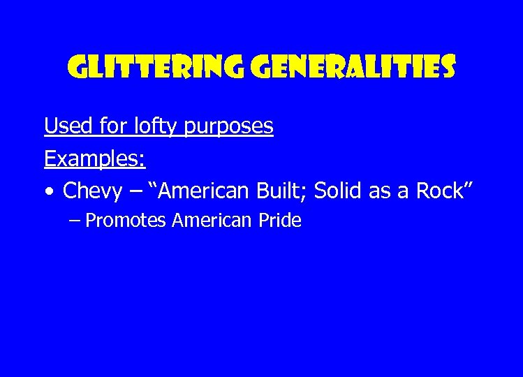 """Glittering generalities Used for lofty purposes Examples: • Chevy – """"American Built; Solid as"""
