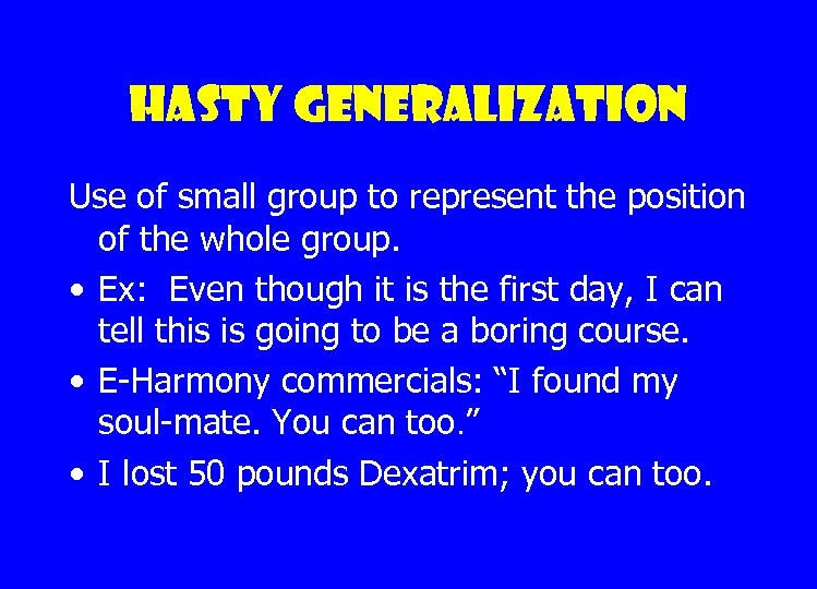 Hasty generalization Use of small group to represent the position of the whole group.