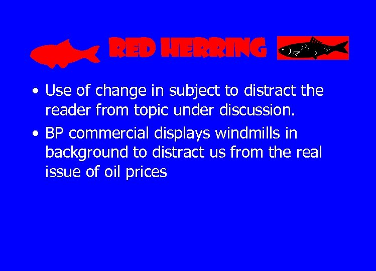 Red Herring • Use of change in subject to distract the reader from topic
