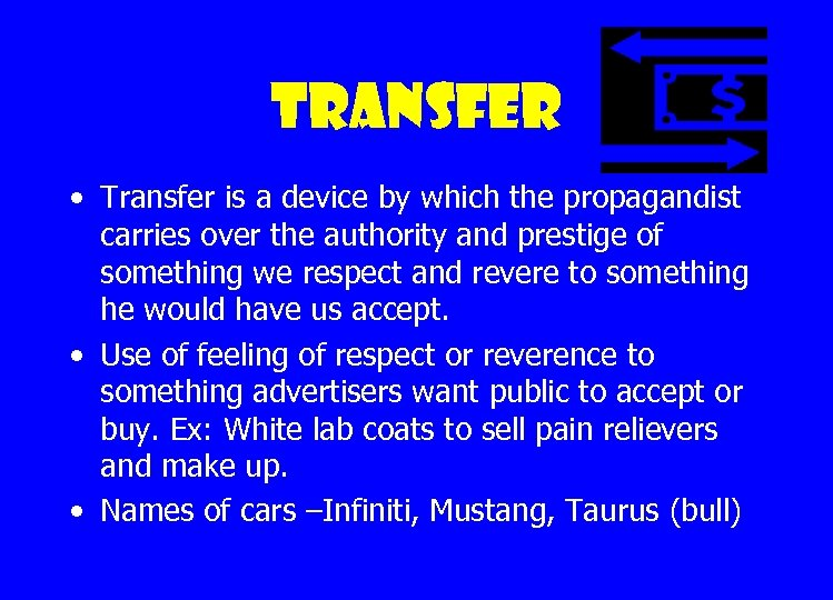 Transfer • Transfer is a device by which the propagandist carries over the authority
