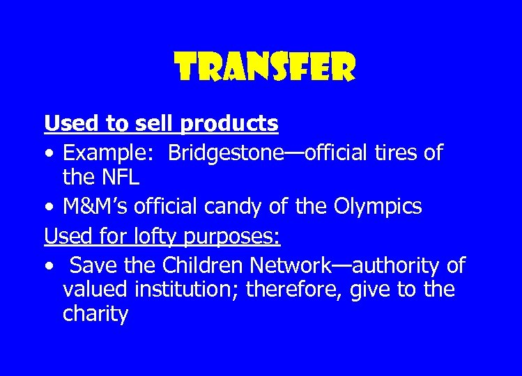 Transfer Used to sell products • Example: Bridgestone—official tires of the NFL • M&M's