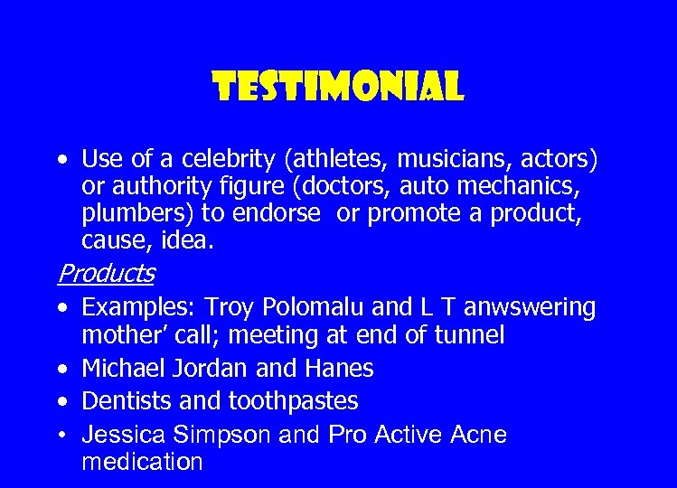 Testimonial • Use of a celebrity (athletes, musicians, actors) or authority figure (doctors, auto
