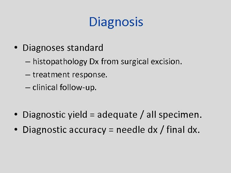 Diagnosis • Diagnoses standard – histopathology Dx from surgical excision. – treatment response. –