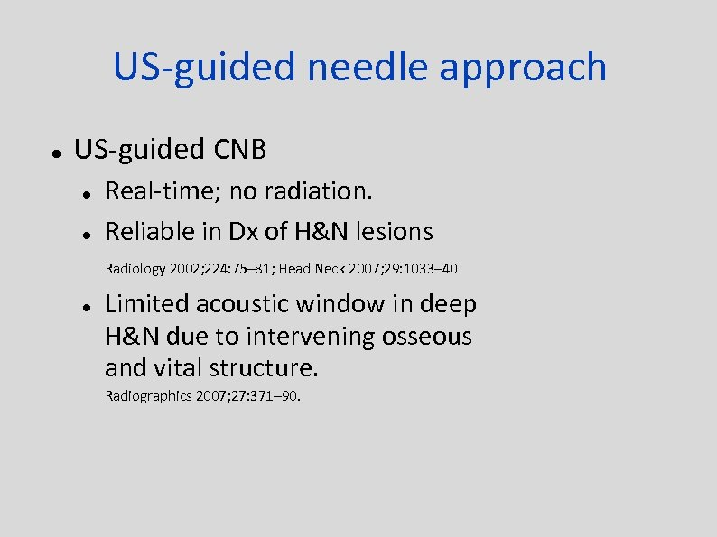 US-guided needle approach US-guided CNB Real-time; no radiation. Reliable in Dx of H&N lesions