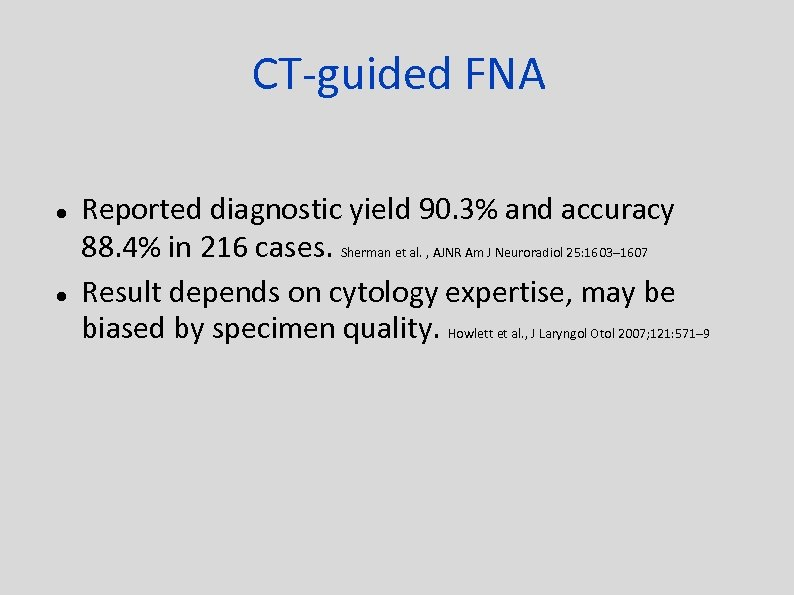 CT-guided FNA Reported diagnostic yield 90. 3% and accuracy 88. 4% in 216 cases.