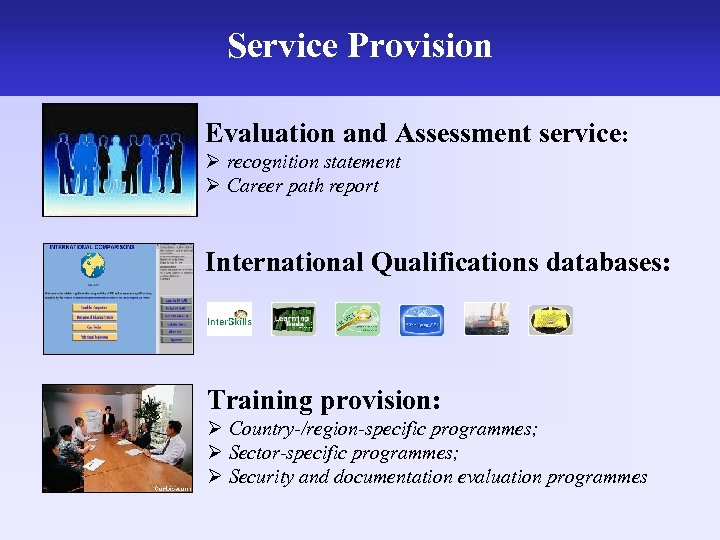 Service Provision Evaluation and Assessment service: Ø recognition statement Ø Career path report International