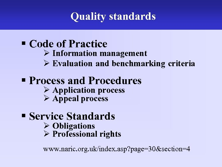 Quality standards The work of the UK NARIC § Code of Practice Ø Information