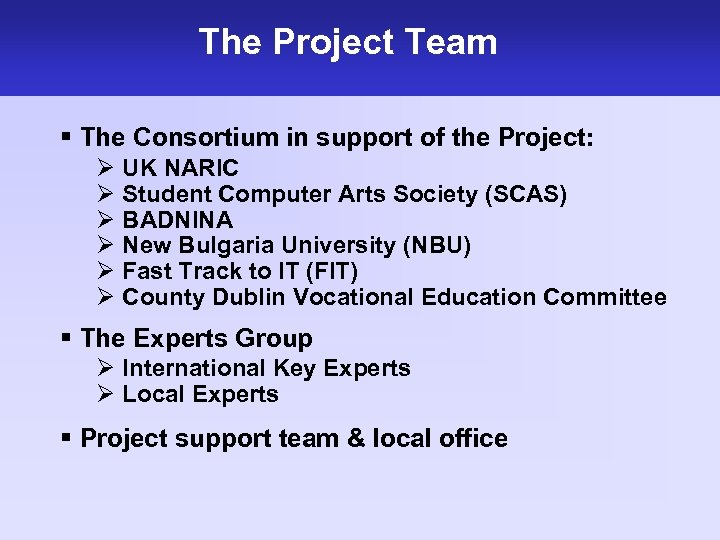 The Project Team § The Consortium in support of the Project: Ø UK NARIC