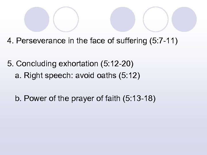4. Perseverance in the face of suffering (5: 7 -11) 5. Concluding exhortation (5: