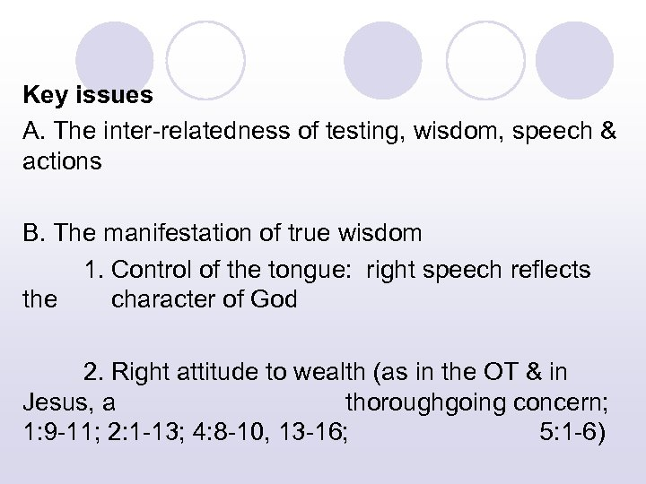 Key issues A. The inter-relatedness of testing, wisdom, speech & actions B. The manifestation