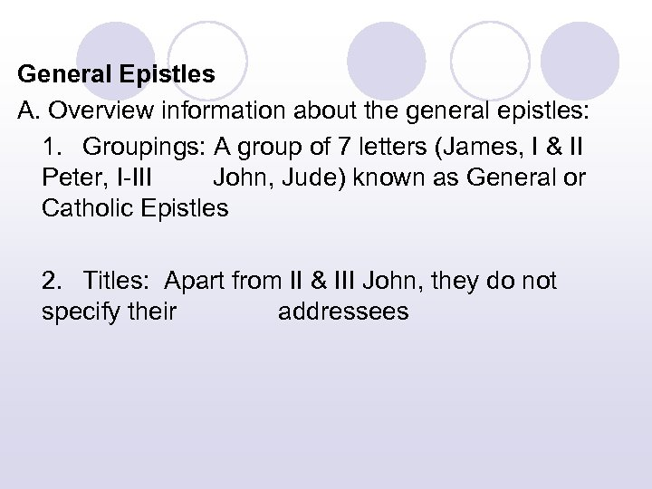 General Epistles A. Overview information about the general epistles: 1. Groupings: A group of