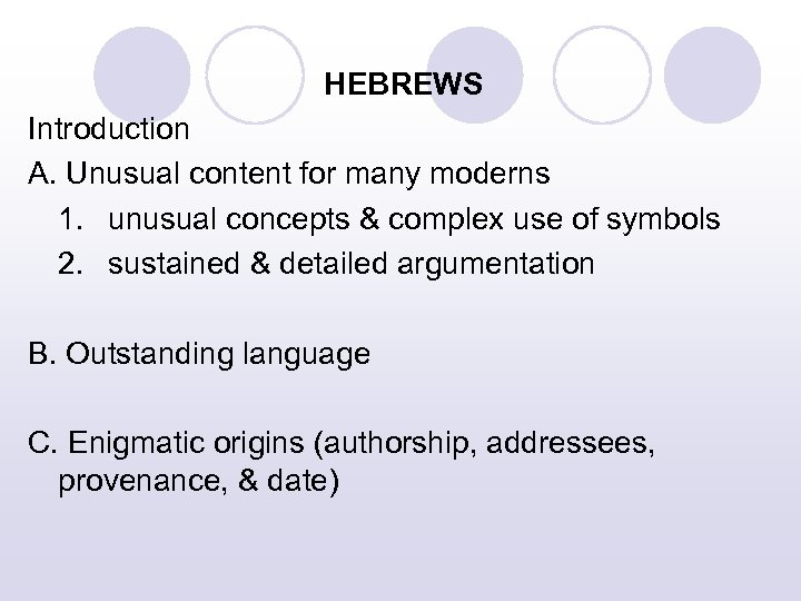 HEBREWS Introduction A. Unusual content for many moderns 1. unusual concepts & complex use
