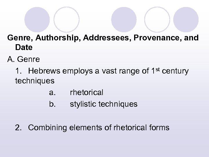 Genre, Authorship, Addressees, Provenance, and Date A. Genre 1. Hebrews employs a vast range