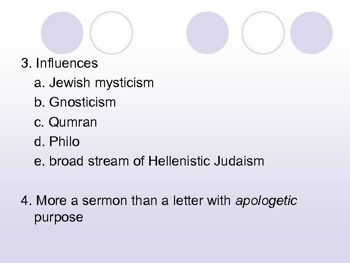 3. Influences a. Jewish mysticism b. Gnosticism c. Qumran d. Philo e. broad stream