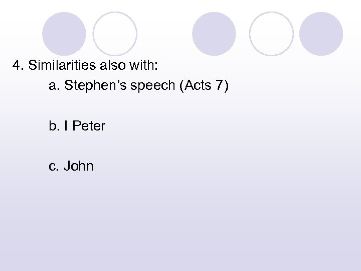 4. Similarities also with: a. Stephen's speech (Acts 7) b. I Peter c. John