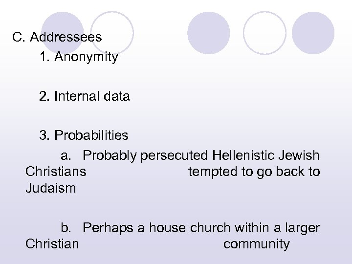 C. Addressees 1. Anonymity 2. Internal data 3. Probabilities a. Probably persecuted Hellenistic Jewish