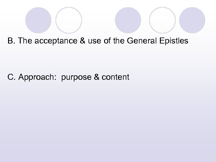 B. The acceptance & use of the General Epistles C. Approach: purpose & content