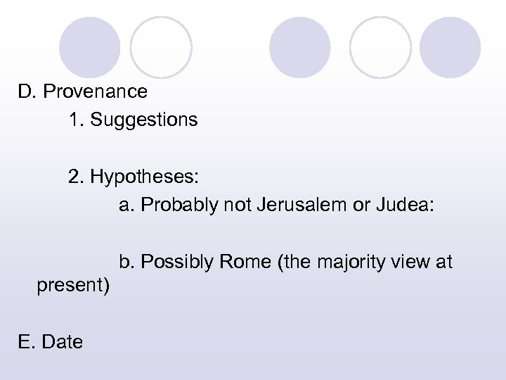 D. Provenance 1. Suggestions 2. Hypotheses: a. Probably not Jerusalem or Judea: b. Possibly