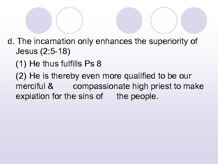 d. The incarnation only enhances the superiority of Jesus (2: 5 -18) (1) He