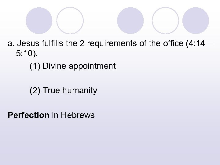 a. Jesus fulfills the 2 requirements of the office (4: 14— 5: 10). (1)