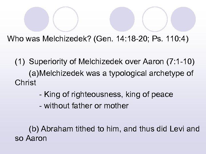 Who was Melchizedek? (Gen. 14: 18 -20; Ps. 110: 4) (1) Superiority of Melchizedek