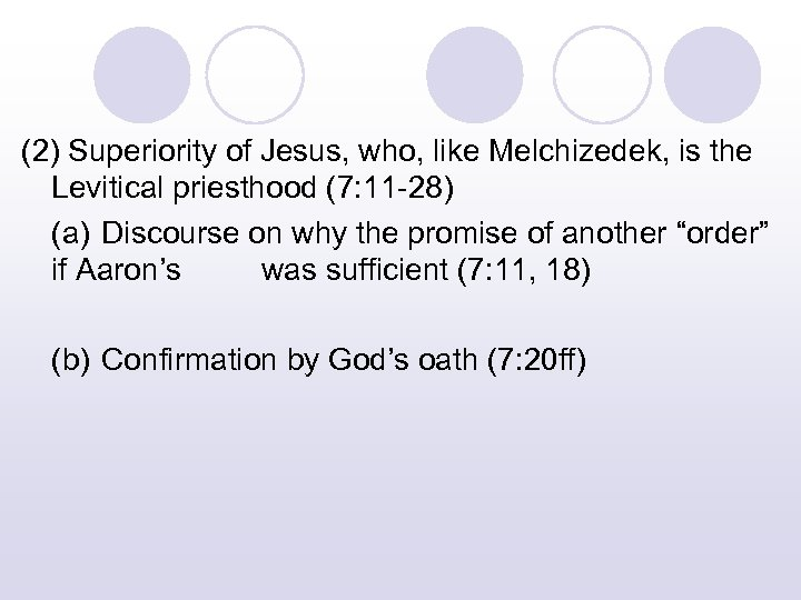 (2) Superiority of Jesus, who, like Melchizedek, is the Levitical priesthood (7: 11 -28)