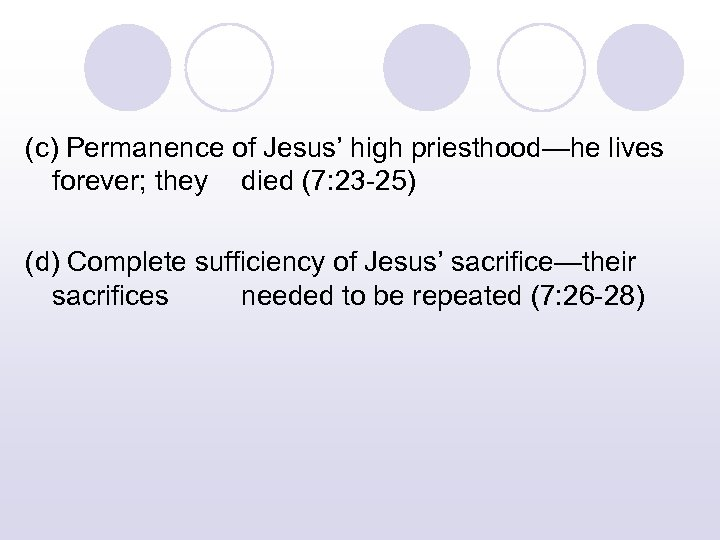 (c) Permanence of Jesus' high priesthood—he lives forever; they died (7: 23 -25) (d)