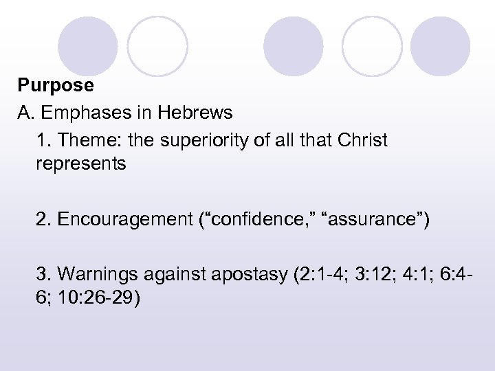 Purpose A. Emphases in Hebrews 1. Theme: the superiority of all that Christ represents