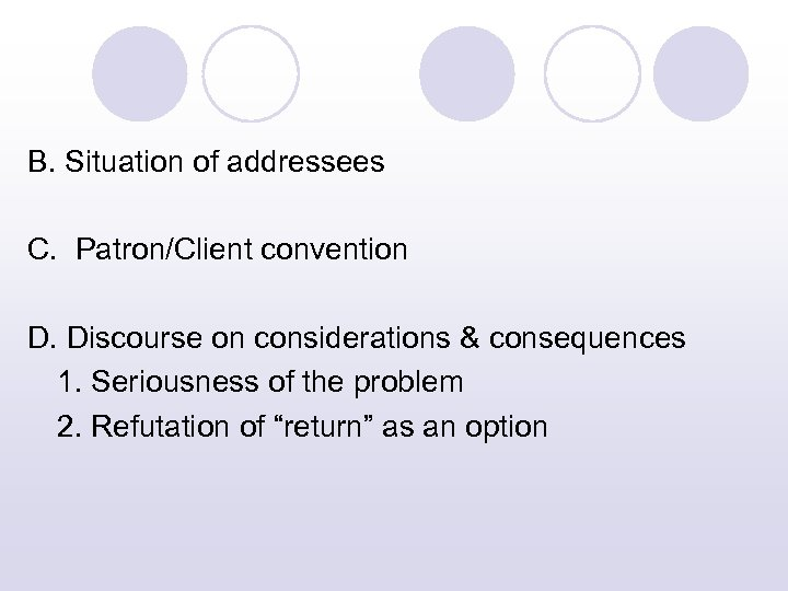 B. Situation of addressees C. Patron/Client convention D. Discourse on considerations & consequences 1.