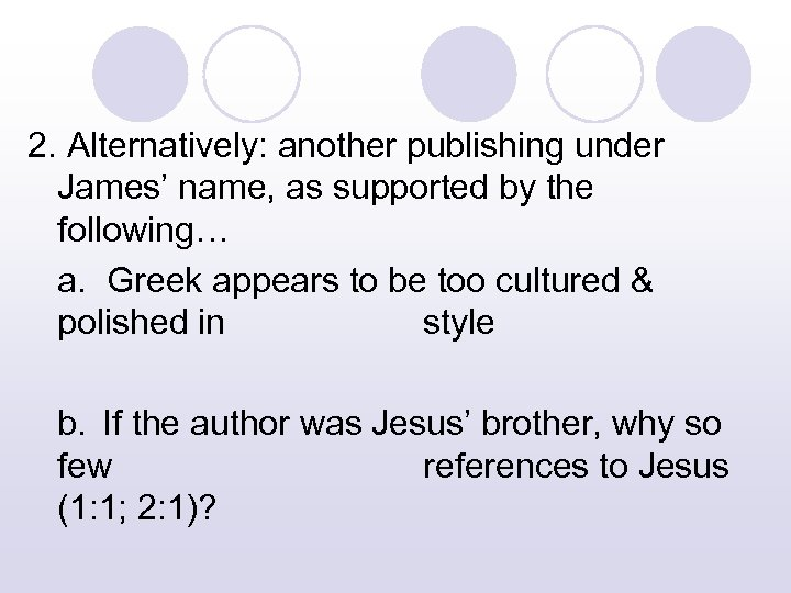 2. Alternatively: another publishing under James' name, as supported by the following… a. Greek