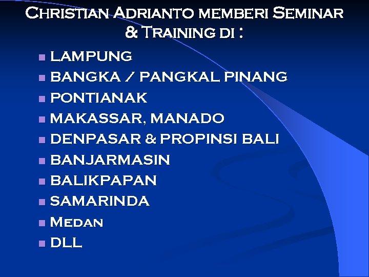 Christian Adrianto memberi Seminar & Training di : LAMPUNG n BANGKA / PANGKAL PINANG
