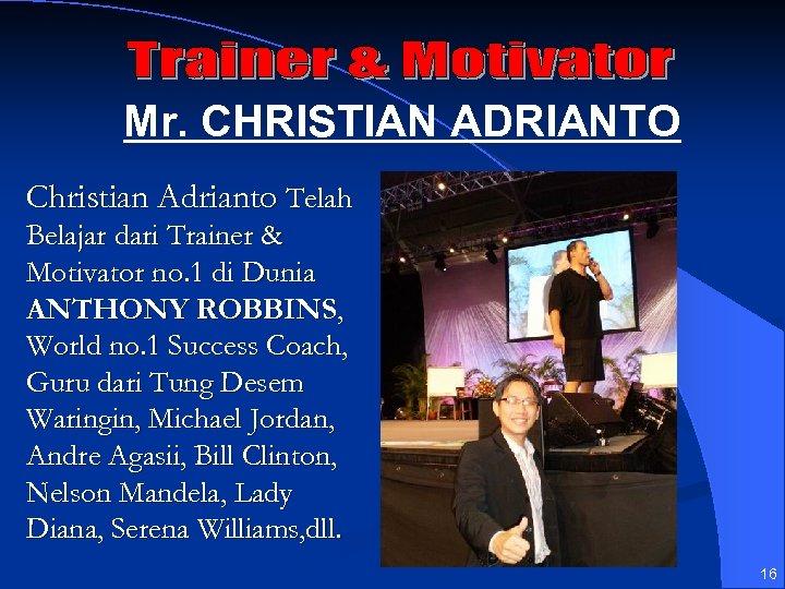 Mr. CHRISTIAN ADRIANTO Christian Adrianto Telah Belajar dari Trainer & Motivator no. 1 di