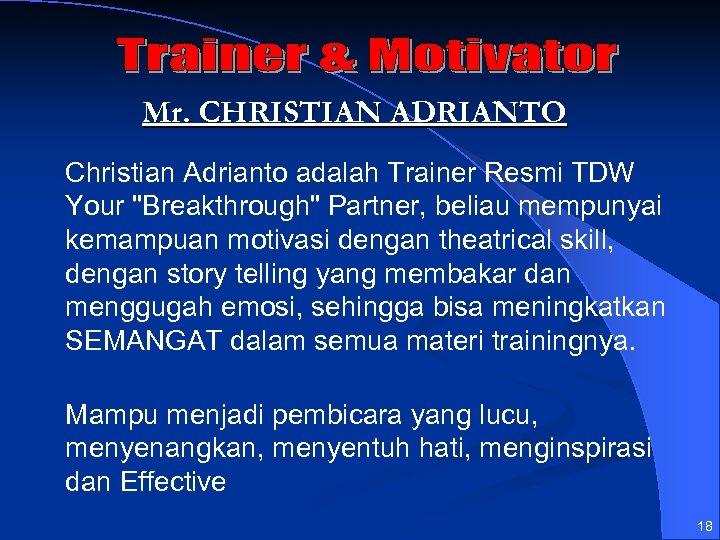 Mr. CHRISTIAN ADRIANTO Christian Adrianto adalah Trainer Resmi TDW Your