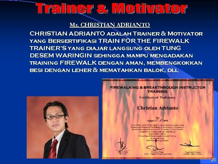 Mr. CHRISTIAN ADRIANTO adalah Trainer & Motivator yang Bersertifikasi TRAIN FOR THE FIREWALK TRAINER'S