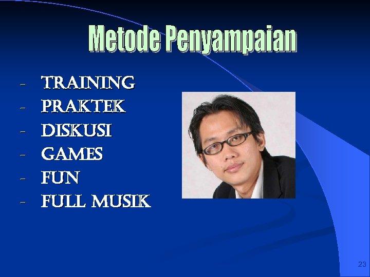 - training Praktek Diskusi games Fun Full musik 23