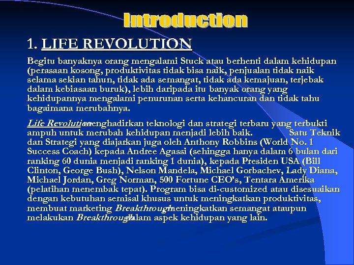 1. LIFE REVOLUTION Begitu banyaknya orang mengalami Stuck atau berhenti dalam kehidupan (perasaan kosong,
