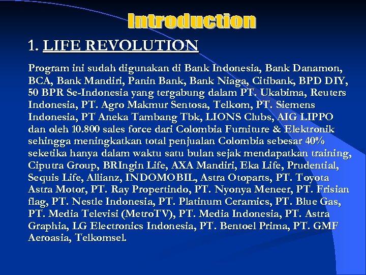 1. LIFE REVOLUTION Program ini sudah digunakan di Bank Indonesia, Bank Danamon, BCA, Bank