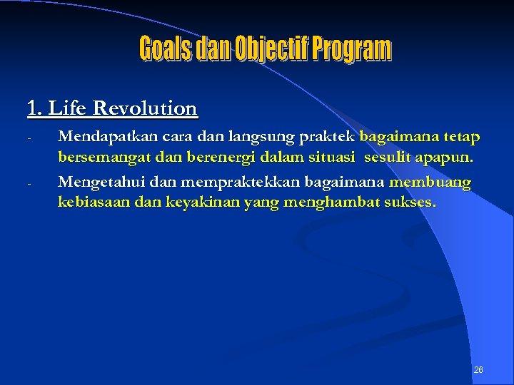1. Life Revolution - Mendapatkan cara dan langsung praktek bagaimana tetap bersemangat dan berenergi