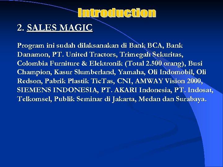 2. SALES MAGIC Program ini sudah dilaksanakan di Bank BCA, Bank Danamon, PT. United