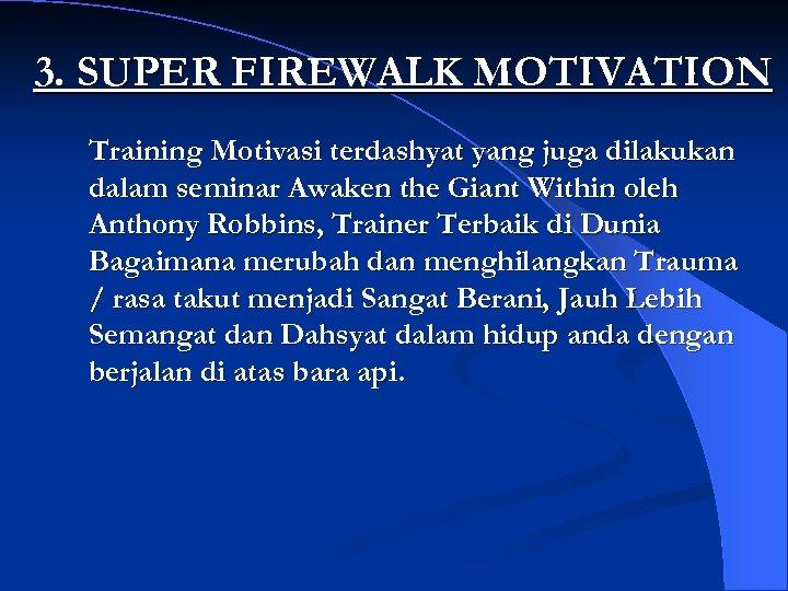 3. SUPER FIREWALK MOTIVATION Training Motivasi terdashyat yang juga dilakukan dalam seminar Awaken the