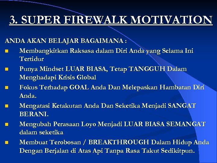 3. SUPER FIREWALK MOTIVATION ANDA AKAN BELAJAR BAGAIMANA : n Membangkitkan Raksasa dalam Diri