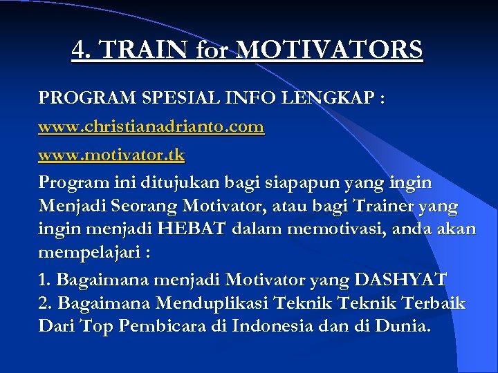 4. TRAIN for MOTIVATORS PROGRAM SPESIAL INFO LENGKAP : www. christianadrianto. com www. motivator.